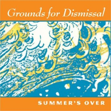 Summer's Over - Grounds For Dismissal - 2005